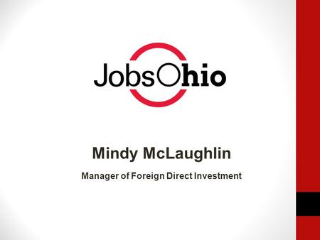 Mindy McLaughlin Manager of Foreign Direct Investment.