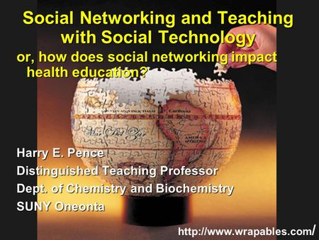 Social Networking and Teaching with Social Technology or, how does social networking impact health education? Harry E. Pence Distinguished Teaching Professor.