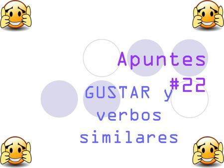 "Apuntes #22 GUSTAR y verbos similares. In Spanish, there is no exact equivalent to the English verb ""_______"". The nearest in meaning is the verb _________,"