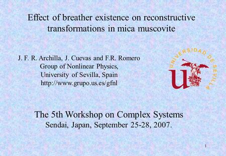 1 Effect of breather existence on reconstructive transformations in mica muscovite J. F. R. Archilla, J. Cuevas and F.R. Romero Group of Nonlinear Physics,