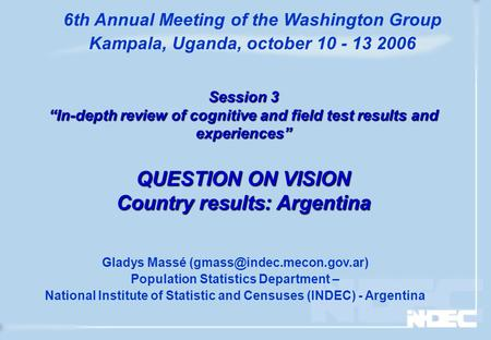 "Session 3 ""In-depth review of cognitive and field test results and experiences"" QUESTION ON VISION Country results: Argentina Gladys Massé"
