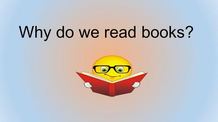 Why do we read books?. What influences what we choose to read?