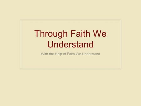 Through Faith We Understand With the Help of Faith We Understand.
