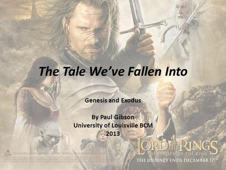 The Tale We've Fallen Into Genesis and Exodus By Paul Gibson University of Louisville BCM 2013.