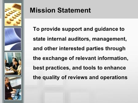 Mission Statement To provide support and guidance to state internal auditors, management, and other interested parties through the exchange of relevant.