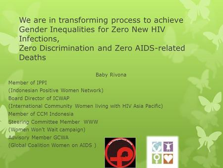 We are in transforming process to achieve Gender Inequalities for Zero New HIV Infections, Zero Discrimination and Zero AIDS-related Deaths Baby Rivona.