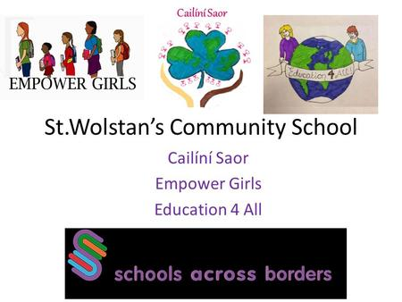 St.Wolstan's Community School Cailíní Saor Empower Girls Education 4 All.