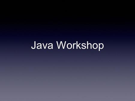 Java Workshop. Quick java review Goal: We want the application to tell us what the nth fibonacci number is. Components needed to achieve the goal: A Scanner.