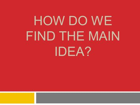 HOW DO WE FIND THE MAIN IDEA?. What do good readers look for when they read?  Good readers look for details in the story to help them find the main idea.