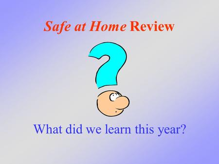 Safe at Home Review What did we learn this year?.