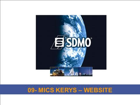1 Titre de la diapositive SDMO Industries – Training Département MICS KERYS 09- MICS KERYS – WEBSITE.