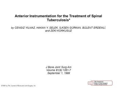 Anterior Instrumentation for the Treatment of Spinal Tuberculosis* by CENGIZ YILMAZ, HAKAN Y. SELEK, İLKSEN GÜRKAN, BÜLENT ERDEMLİ, and ZEKI KORKUSUZ J.