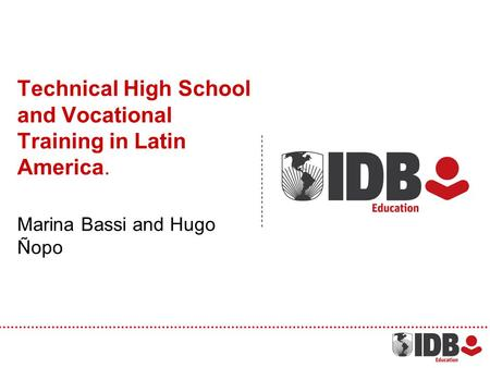 Technical High School and Vocational Training in Latin America. Marina Bassi and Hugo Ñopo.