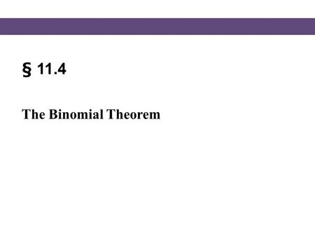 § 11.4 The Binomial Theorem. Blitzer, Intermediate Algebra, 5e – Slide #2 Section 11.4 The Binomial Coefficient In this section, we look at methods for.