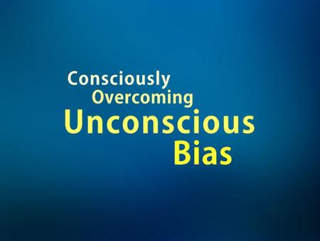 What is unconscious bias? PREVIEW ONLY ILLEGAL TO SHOW TO AN AUDIENCE.