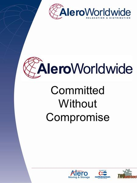 Committed Without Compromise. Who We Are Alero Worldwide is dedicated to providing quality relocation and distribution services to both retail and corporate.