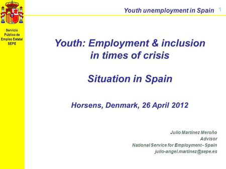 Servicio Público de Empleo Estatal SEPE Youth unemployment in Spain Noviembre de 2009 Youth: Employment & inclusion in times of crisis Situation in Spain.