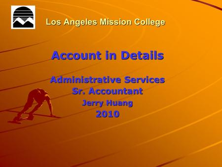 Los Angeles Mission College Account in Details Administrative Services Sr. Accountant Jerry Huang 2010.