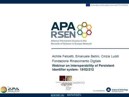 Co-funded by the European Union under FP7-ICT-2009-6 Co-ordinated by aparsen.eu #APARSEN Achille Felicetti, Emanuele Bellini, Cinzia Luddi Fondazione Rinascimento.