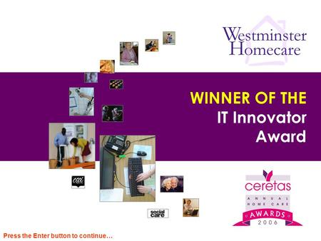 WINNER OF THE IT Innovator Award Press the Enter button to continue…