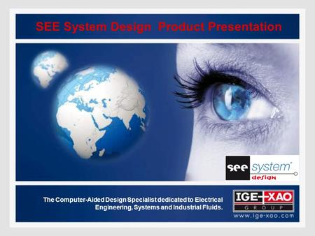 SEE System Design Product Presentation The Computer-Aided Design Specialist dedicated to Electrical Engineering, Systems and Industrial Fluids.