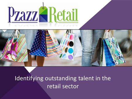 Identifying outstanding talent in the retail sector.