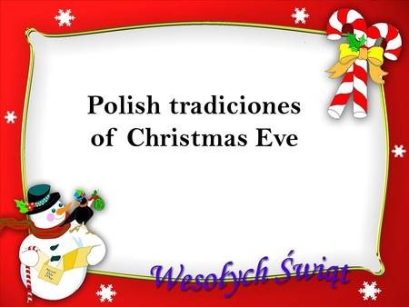 P OLISH TRADICIONAL OF C HRISTMAS E VE Polish tradiciones of Christmas Eve.