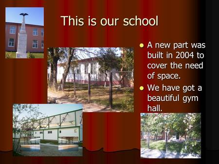 This is our school A new part was built in 2004 to cover the need of space. A new part was built in 2004 to cover the need of space. We have got a beautiful.