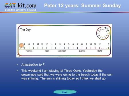C ognitive A ffective T raining Peter 12 years: Summer Sunday Anticipation to 7 This weekend I am staying at Three Oaks. Yesterday the grown-ups said that.