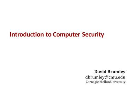 Introduction to Computer Security David Brumley Carnegie Mellon University.