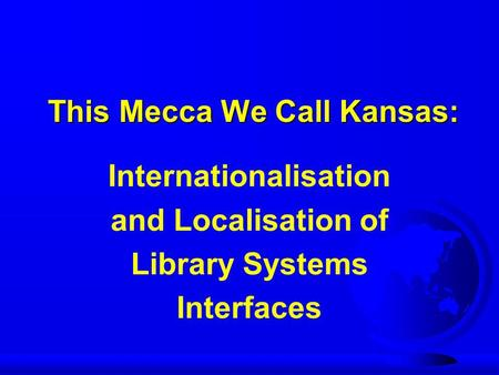 This Mecca We Call Kansas: Internationalisation and Localisation of Library Systems Interfaces.