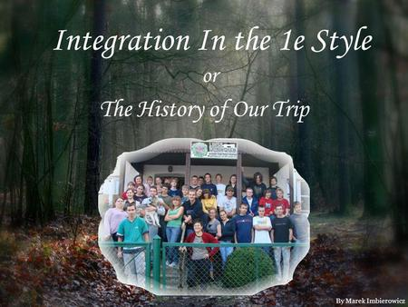 Integration In the 1e Style or The History of Our Trip By Marek Imbierowicz.