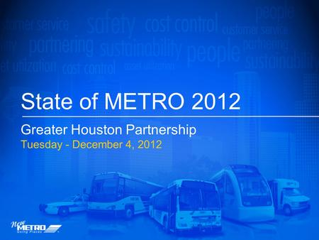 State of METRO 2012 Greater Houston Partnership Tuesday - December 4, 2012.