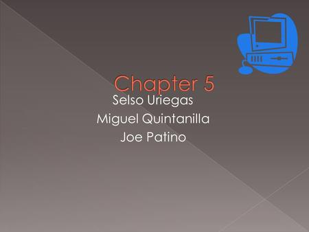 Selso Uriegas Miguel Quintanilla Joe Patino  Definitions  Chapter Assessment /Answers  Workbook /Answers.