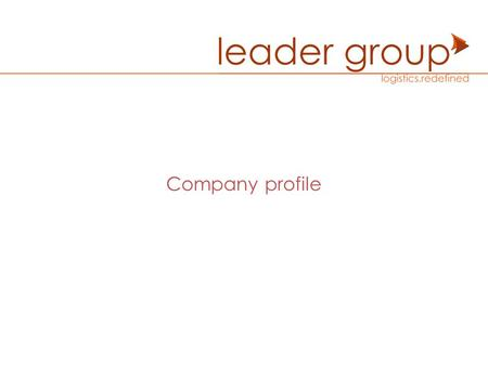 Company profile. Logistics Redefined Leader Group is a freight forwarding company founded in Lebanon in 2000 after its great success in Egypt. Our philosophies:
