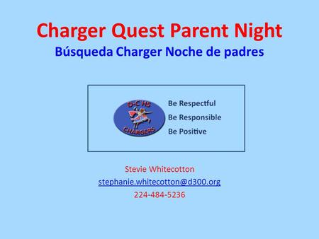 Charger Quest Parent Night Búsqueda Charger Noche de padres Stevie Whitecotton 224-484-5236.