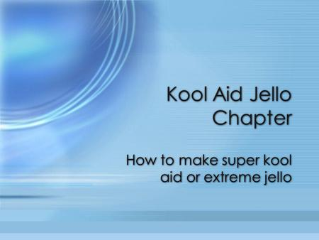 How to make super kool aid or extreme jello