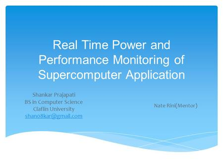Real Time Power and Performance Monitoring of Supercomputer Application Shankar Prajapati BS in Computer Science Claflin University