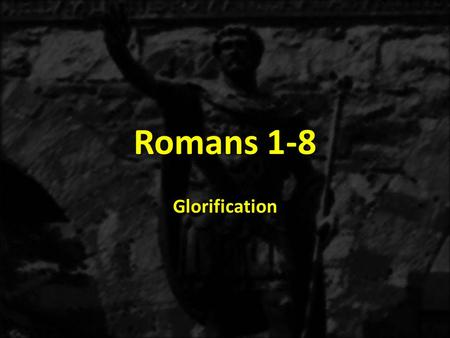 Romans 1-8 Glorification. 1:1-171:18-3:203:21-5:21 6-8 THE GOSPEL OF GRACE THE THREE TYPES OF SINNERS JUSTIFICATION SANCTIFICATON Sanctification Positional.