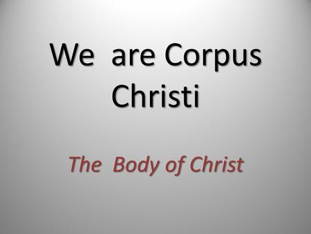We are Corpus Christi The Body of Christ. ~We worship God~ We pray for one another.