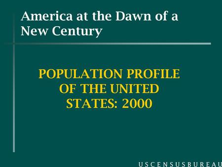 America at the Dawn of a New Century POPULATION PROFILE OF THE UNITED STATES: 2000.