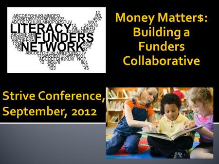 Money Matter$: Building a Funders Collaborative.  Planning is only as good as its implementation!  Investing in plan implementation is critical to success!