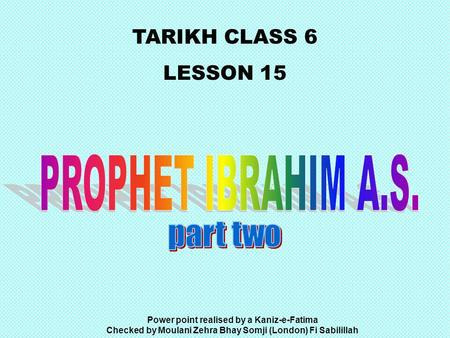 TARIKH CLASS 6 LESSON 15 Power point realised by a Kaniz-e-Fatima Checked by Moulani Zehra Bhay Somji (London) Fi Sabilillah.