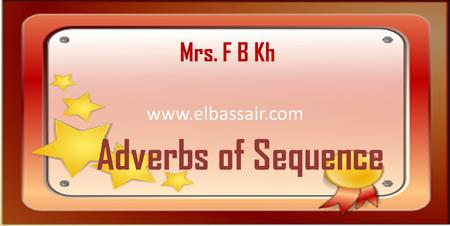 Www.elbassair.com Adverbs of Sequence Mrs. F B Kh.