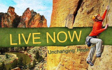 "LIVE NOW. ""In this life we have three great lasting qualities—faith, hope and love."" 1 Corinthians 13:13 (PHIL)"