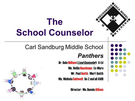 The School Counselor Carl Sandburg Middle School Panthers Dr. Dale Oldham (Lead Counselor): A-Ed Ms. Nellie Hauchman: Ee-Mare Mr. Paul Smith: Marf-Smith.