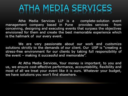 Atha Media Services LLP is a complete-solution event management company based in Pune provides services from conceiving, designing and executing events.