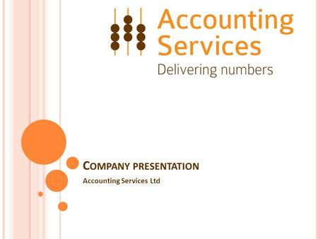 C OMPANY PRESENTATION Accounting Services Ltd. A T A GLANCE Malta-registered company with a workforce of ten employees. Professional set-up with new,