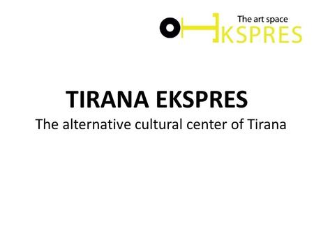 TIRANA EKSPRES The alternative cultural center of Tirana.