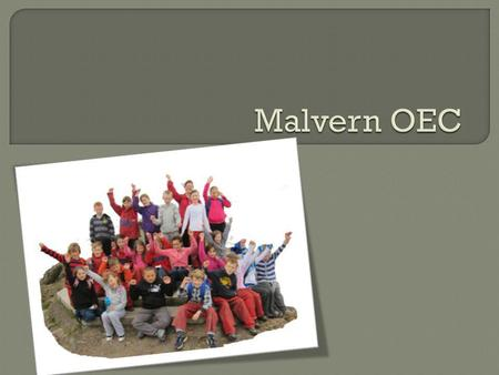  We have had an amazing experience by meeting new friends at Malvern Outdoor Education Centre. We have done lots of brilliant activities..